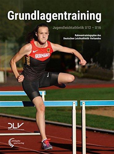 Jugendleichtathletik Grundlagentraining: Rahmentrainingsplan des Deutschen Leichtathletik-Verbandes für die Altersklassen U12 bis U16 (Mediathek Leichtathletik)