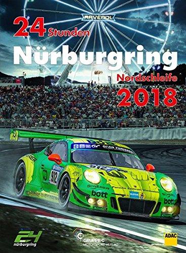 24h Rennen Nürburgring. Offizielles Jahrbuch zum 24 Stunden Rennen auf dem Nürburgring 2018 (Jahrbuch 24 Stunden Nürburgring Nordschleife)