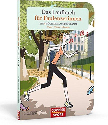 Das Laufbuch für Faulenzerinnen: Ein 4-wöchiges Laufprogramm