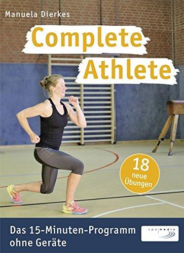 Complete Athlete: Das 15-Minuten-Programm ohne Geräte
