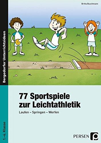 77 Sportspiele zur Leichtathletik: Laufen – Springen – Werfen (1. bis 4. Klasse)